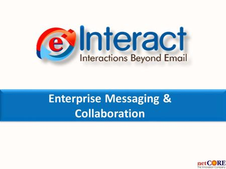 Enterprise Messaging & Collaboration. e-Interact Modules.