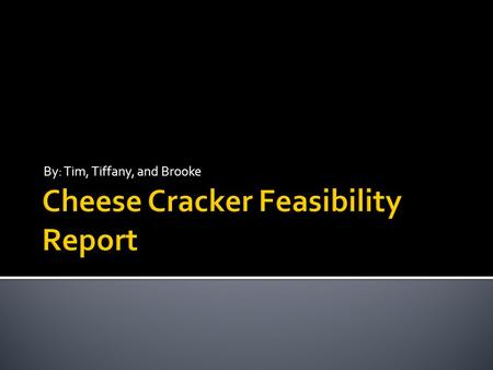 By: Tim, Tiffany, and Brooke.  Our goal was to find the ultimate baked cheese cracker. It had to be great in three categories to take the top spot. Those.