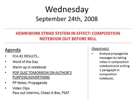 Wednesday September 24th, 2008 Agenda FCA #1 RESULTS… Word of the Day Warm up in notebook POP QUIZ TOMORROW ON AUTHOR'S PURPOSE/ADVERTISING PP Notes: Propaganda.