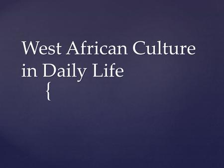 { West African Culture in Daily Life.  From 300 to 1500 Powerful empires controlled much of West Africa but these leaders had little to no impact on.