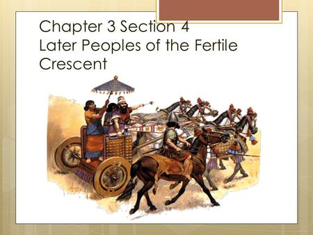 Chapter 3 Section 4 Later Peoples of the Fertile Crescent.