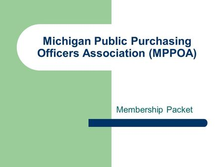 Michigan Public Purchasing Officers Association (MPPOA) Membership Packet.