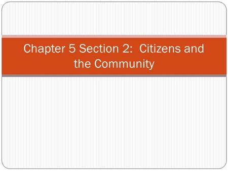 Chapter 5 Section 2: Citizens and the Community. Why do Americans Volunteer? To make our communities better places to live, gain new opportunities to.