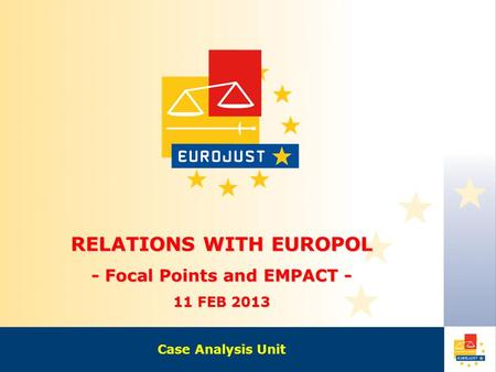 RELATIONS WITH EUROPOL - Focal Points and EMPACT - 11 FEB 2013 Case Analysis Unit.