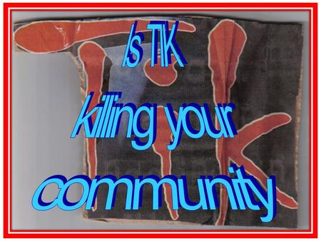 Is TIK killing your community.