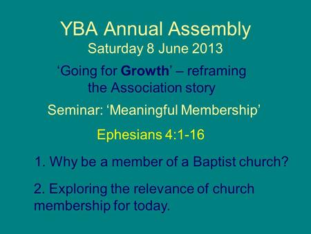 YBA Annual Assembly Saturday 8 June 2013 'Going for Growth' – reframing the Association story Seminar: 'Meaningful Membership' 1. Why be a member of a.