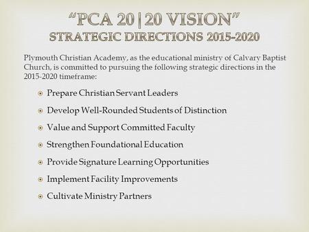 Plymouth Christian Academy, as the educational ministry of Calvary Baptist Church, is committed to pursuing the following strategic directions in the 2015-2020.