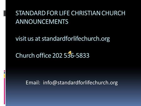 STANDARD FOR LIFE CHRISTIAN CHURCH ANNOUNCEMENTS visit us at standardforlifechurch.org Church office 202 536-5833