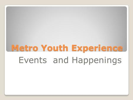 Metro Youth Experience Events and Happenings. Faith Formation *Youth Bible Study Wednesdays---6:30 – 8:00pm Lesson Focus: Putting God First Being Used.