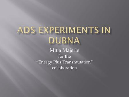 "Mitja Majerle for the ""Energy Plus Transmutation"" collaboration."