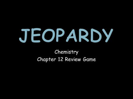 Chemistry Chapter 12 Review Game. Balancing Chemical Equations Stoich #1 (easy) Stoich #2 (more difficult) % Yield 1 point 1 point 1 point 1 point 1 point.