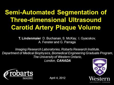 Semi-Automated Segmentation of Three-dimensional Ultrasound Carotid Artery Plaque Volume Imaging Research Laboratories, Robarts Research Institute, Department.