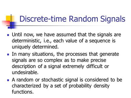 Until now, we have assumed that the signals are deterministic, i.e., each value of a sequence is uniquely determined. In many situations, the processes.
