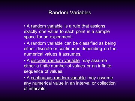 Random Variables A random variable is a rule that assigns exactly one value to each point in a sample space for an experiment. A random variable can be.