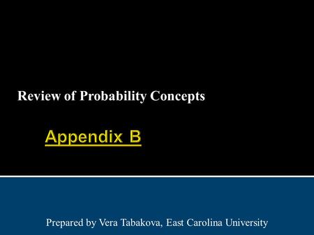 Review of Probability Concepts Prepared by Vera Tabakova, East Carolina University.