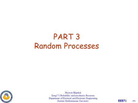 1 EE571 PART 3 Random Processes Huseyin Bilgekul Eeng571 Probability and astochastic Processes Department of Electrical and Electronic Engineering Eastern.