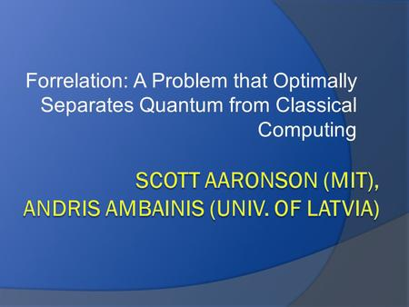 Forrelation: A Problem that Optimally Separates Quantum from Classical Computing.