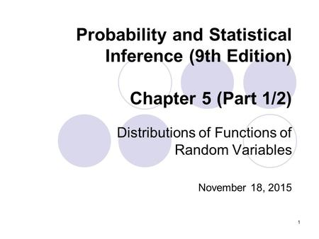 Distributions of Functions of Random Variables November 18, 2015