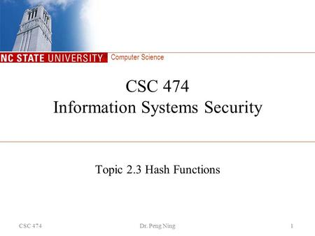 Computer Science CSC 474Dr. Peng Ning1 CSC 474 Information Systems Security Topic 2.3 Hash Functions.