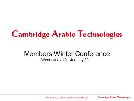 Practical solutions for professional farming Members Winter Conference Wednesday 12th January 2011.