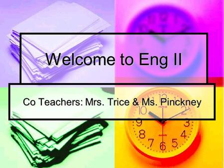 Welcome to Eng II Co Teachers: Mrs. Trice & Ms. Pinckney.