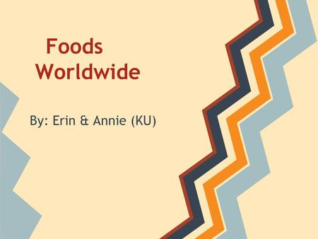 Foods Worldwide By: Erin & Annie (KU). Description of Project Our topic for the social awareness activity was foods worldwide. Each member found websites.