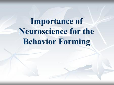 Importance of Neuroscience for the Behavior Forming.
