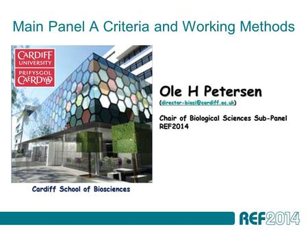 Main Panel A Criteria and Working Methods Cardiff School of Biosciences Ole H Petersen  Chair.