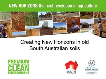 New Horizons Releasing the Productive Potential across 40% of South Australia NEW HORIZONS the next revolution in agriculture Creating New Horizons in.