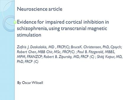 Neuroscience article Evidence for impaired cortical inhibition in schizophrenia, using transcranial magnetic stimulation Zafiris J. Daskalakis, MD, FRCP(C);