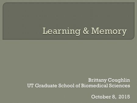Brittany Coughlin UT Graduate School of Biomedical Sciences October 8, 2015.