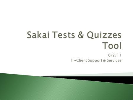 6/2/11 IT-Client Support & Services.  Assessment  Parts  Pending vs. Published Assessments  Question Pools.