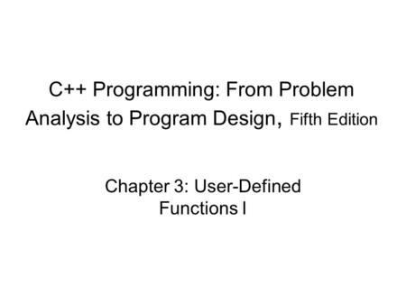 C++ Programming: From Problem Analysis to Program Design, Fifth Edition Chapter 3: User-Defined Functions I.