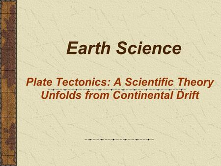 Plate Tectonics: A Scientific Theory Unfolds from Continental Drift