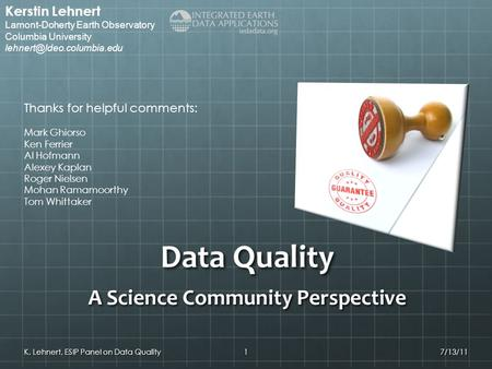 Data Quality A Science Community Perspective 17/13/11K. Lehnert, ESIP Panel on Data Quality Kerstin Lehnert Lamont-Doherty Earth Observatory Columbia University.