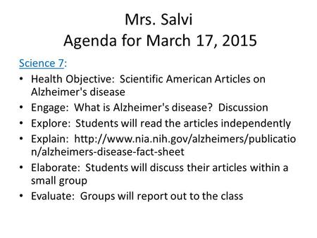 Mrs. Salvi Agenda for March 17, 2015 Science 7: Health Objective: Scientific American Articles on Alzheimer's disease Engage: What is Alzheimer's disease?