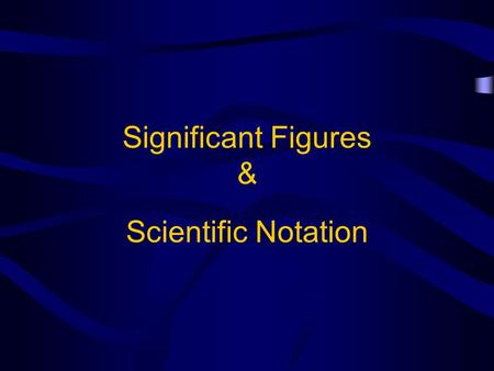 Significant Figures & Scientific Notation. Significant Figures Scientist use significant figures to determine how precise a measurement is Significant.