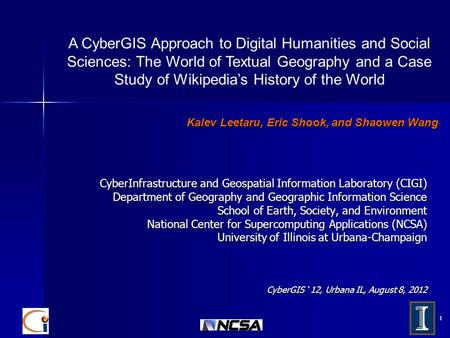 1 Kalev Leetaru, Eric Shook, and Shaowen Wang CyberInfrastructure and Geospatial Information Laboratory (CIGI) Department of Geography and Geographic Information.