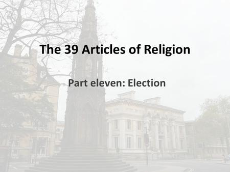 The 39 Articles of Religion Part eleven: Election.