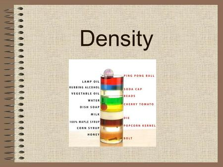 Density. What is Density? Density is a characteristic physical property of matter -Each substance has its own density and many substances can be identified.