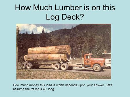 How Much Lumber is on this Log Deck?