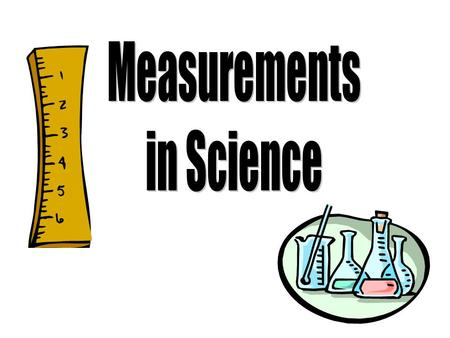 Measurement Systems English System (USA) –based on feet, pounds, gallons –Complex Metric (SI) system (everyone else) –Simpler –Based on powers of 10.