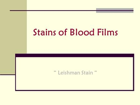 "Stains of Blood Films "" Leishman Stain ""."