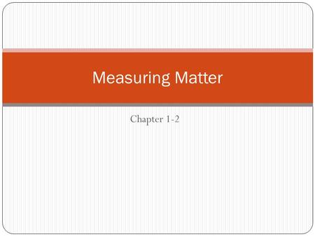 Chapter 1-2 Measuring Matter. How do you find your weight on Earth? You use a scale Your body weight presses down on the springs inside the scale. The.