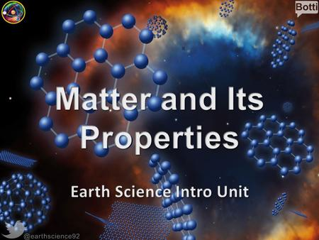 @earthscience92. What is Matter? Matter – Anything that has mass and takes up space (volume) – Makes up most materials. – Can you think of something that.