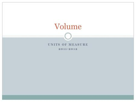 UNITS OF MEASURE 2011-2012 Volume. The amount of space an object occupies. The standard unit is the liter (L). One liter is equal to one cubic deciliter.
