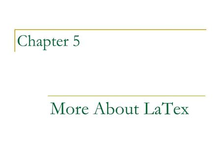 Chapter 5 More About LaTex. Packages A package, which takes the form of a file with a sty extension, can be used to alter formatting parameters, create.