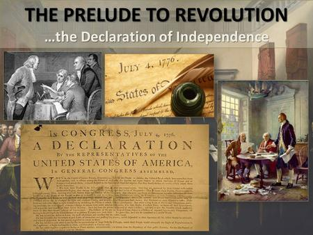 THE PRELUDE TO REVOLUTION …the Declaration of Independence.