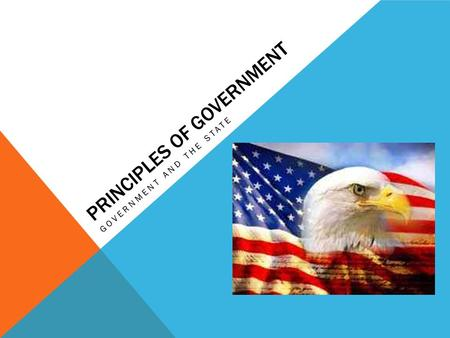 PRINCIPLES OF GOVERNMENT GOVERNMENT AND THE STATE.