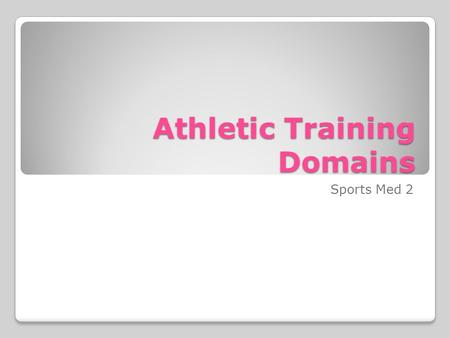 Athletic Training Domains Sports Med 2. Five Performance Domains of the Athletic Trainer 1. Prevention of Athletic Injury 2. Recognition, Evaluation,